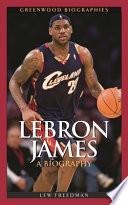 """LeBron James: A Biography"" by Lew Freedman"