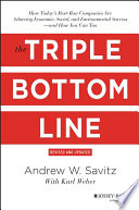 """The Triple Bottom Line: How Today's Best-Run Companies Are Achieving Economic, Social and Environmental Success and How You Can Too"" by Andrew Savitz"