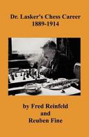 Dr  Lasker s Chess Career 1889 1914