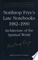 Northrop Frye S Late Notebooks 1982 1990
