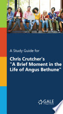 A Study Guide For Chris Crutcher S A Brief Moment In The Life Of Angus Bethune
