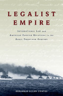 Legalist Empire: International Law and American Foreign Relations in ...