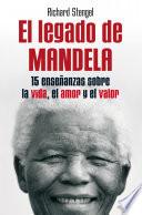 El legado de Mandela  : Quince enseñanzas sobre la vida, el amor y el valor