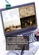 INFORMÁTICA APLICADA. HERRAMIENTAS DIGITALES PARA LA INVESTIGACIÓN Y EL TRATAMIENTO DE LA INFORMACIÓN EN HUMANIDADES