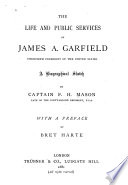 The Life and Public Services of James A  Garfield  Twentieth President of the United States