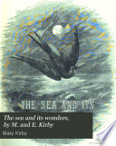 The sea and its wonders  by M  and E  Kirby