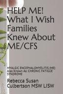 HELP ME  What I Wish Families Knew About ME CFS Book PDF
