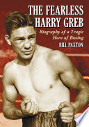 """The Fearless Harry Greb: Biography of a Tragic Hero of Boxing"" by Bill Paxton"