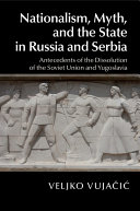 Nationalism  Myth  and the State in Russia and Serbia