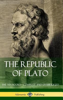 The Republic of Plato  The Ten Books   Complete and Unabridged  Classics of Greek Philosophy   Hardcover