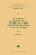 The Huguenot Connection  The Edict of Nantes  Its Revocation  and Early French Migration to South Carolina