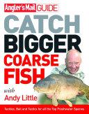 Angler s Mail Guide  Catch Bigger Coarse Fish