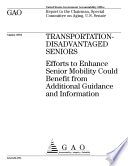 Transportationdisadvantaged Seniors Efforts To Enhance Senior Mobility Could Benefit From Additional Guidance And Information Report To The Chairman Special Committee On Aging U S Senate