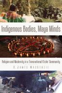 Indigenous Bodies Maya Minds