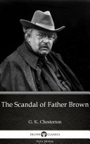 The Scandal of Father Brown by G  K  Chesterton   Delphi Classics  Illustrated