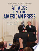 Attacks On The American Press A Documentary And Reference Guide