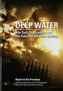 Deep Water  The Gulf Oil Disaster and the Future of Offshore Drilling  Report to the President  January 2011