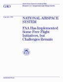 National Airspace System : FAA has implemented some free flight initiatives, but challenges remain : report to Congressional requesters