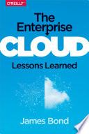 The Enterprise Cloud  : Best Practices for Transforming Legacy IT