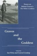 Graves and the Goddess: Essays on Robert Graves's The White ...