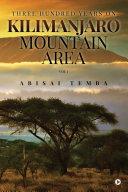 Three Hundred Years On Kilimanjaro Mountain Area Vol 1