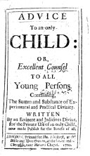 Advice to an Only Child     containing the summ and substance of experimental and practical divinity  Written by an eminent     divine  etc  Preceded by an    Epistle to the Reader     signed  O  H   i e  Oliver Heywood