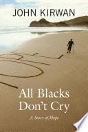 """All Blacks Don't Cry: A Story of Hope"" by John Kirwan"