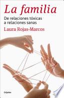 La familia  : De relaciones tóxicas a relaciones sanas
