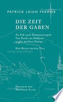 Die Zeit der Gaben  : Zu Fuß nach Konstantinopel: Von Hoek van Holland an die mittlere Donau. Der Reise erster Teil
