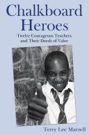 Chalkboard Heroes  Twelve Courageous Teachers and Their Deeds of Valor