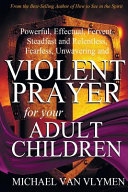 Violent Prayer for Your Adult Children
