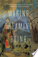 """""""Waking, Dreaming, Being: Self and Consciousness in Neuroscience, Meditation, and Philosophy"""" by Evan Thompson, Stephen Batchelor"""