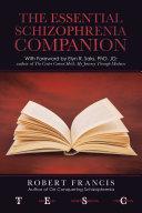 The Essential Schizophrenia Companion  with Foreword by Elyn R  Saks  Phd  Jd