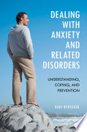 Dealing With Anxiety And Related Disorders Understanding Coping And Prevention