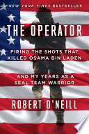 """The Operator: Firing the Shots that Killed Osama Bin Laden and My Years as a SEAL Team Warrior"" by Robert O'Neill"