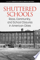 """Shuttered Schools: Race, Community, and School Closures in American Cities"" by Ebony M. Duncan-Shippy"