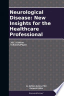 Neurological Disease  New Insights for the Healthcare Professional  2011 Edition