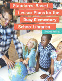 Standards Based Lesson Plans for the Busy Elementary School Librarian