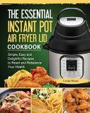 The Essential Instant Pot Air Fryer Lid Cookbook