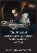 The World of Maria Gaetana Agnesi, Mathematician of God