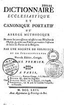 Dictionnaire ecclésiastique et canonique portatif, ou Abrégé méthodique de toutes les connoissances nécessaires aux ministres de l'église...