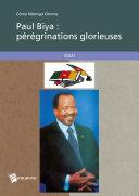 Pdf Paul Biya : pérégrinations glorieuses Telecharger