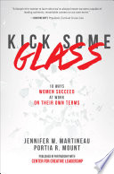 Kick Some Glass 10 Ways Women Succeed at Work on Their Own Terms Book