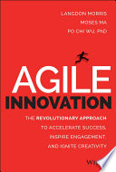 Agile Innovation  : The Revolutionary Approach to Accelerate Success, Inspire Engagement, and Ignite Creativity