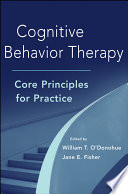 """""""Cognitive Behavior Therapy: Core Principles for Practice"""" by William T. O'Donohue, Jane E. Fisher"""
