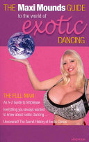 The Maxi Mounds Guide to the World of Exotic Dancing