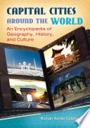 Capital Cities around the World  An Encyclopedia of Geography  History  and Culture