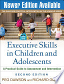 Executive Skills in Children and Adolescents  : A Practical Guide to Assessment and Intervention
