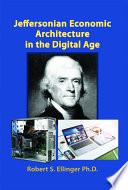 Jeffersonian Economic Architecture in the Digital Age
