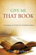 Give Me That Book: A Treasury of Truth for Troubled Times